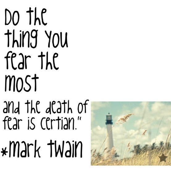 Do the thing you fear the most